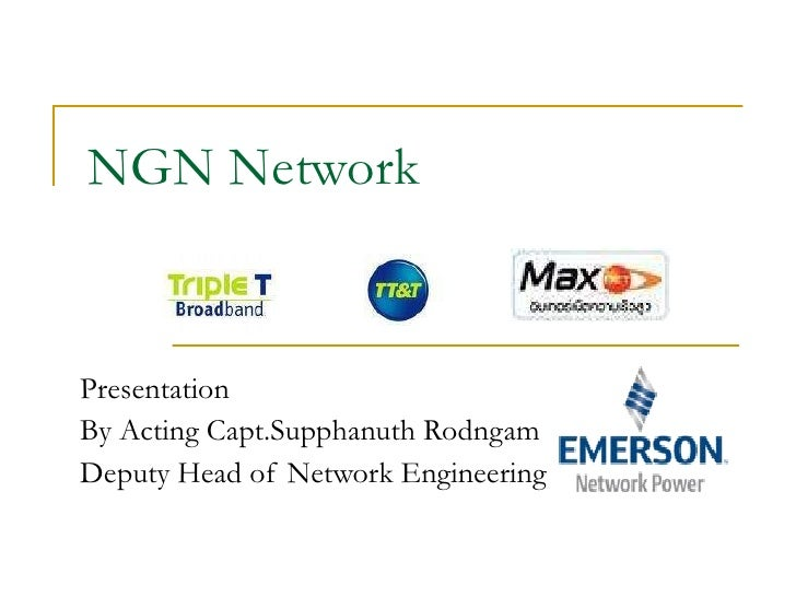 NGN Network Presentation By Acting Capt.Supphanuth Rodngam Deputy Head of Network Engineering