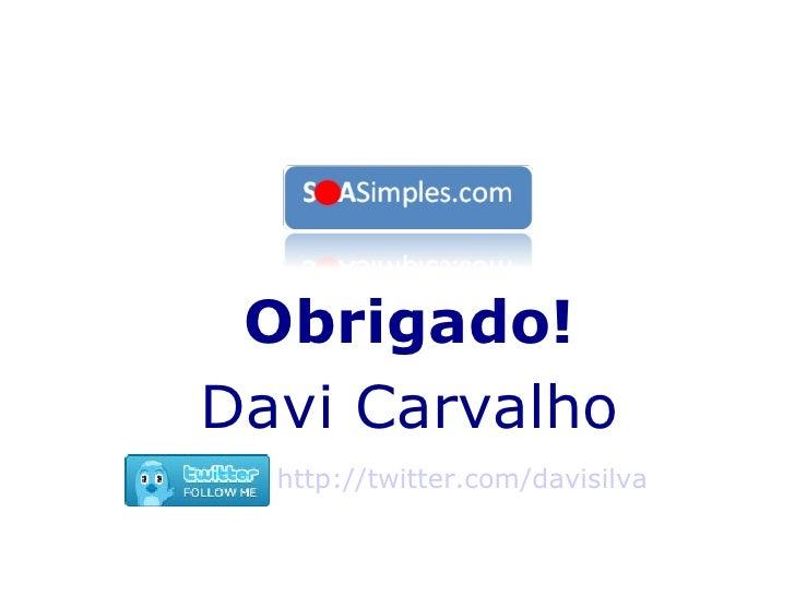 Obrigado! Davi Carvalho http://twitter.com/davisilva