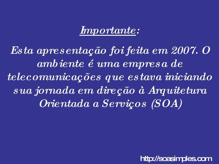 Importante : Esta apresentação foi feita em 2007. O ambiente é uma empresa de telecomunicações que estava iniciando sua jo...