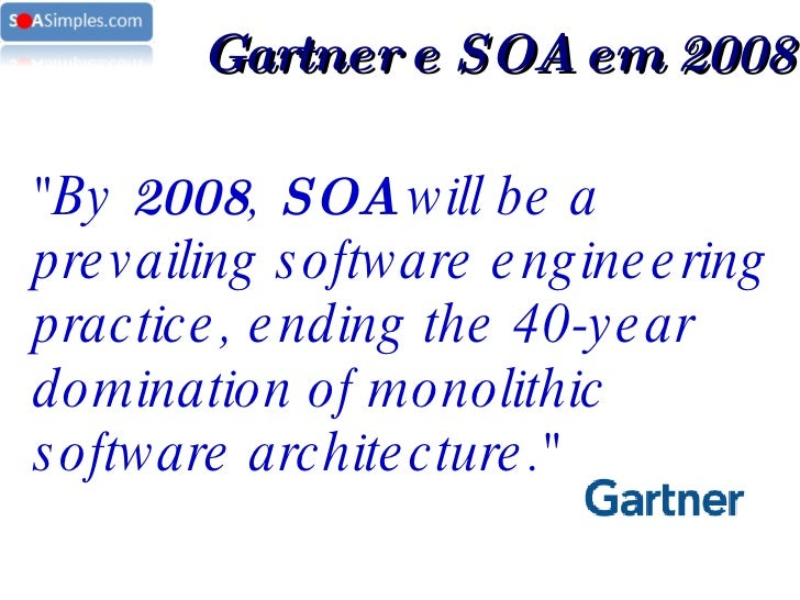 """""""By  2008 ,  SOA  will be a prevailing software engineering practice, ending the 40-year domination of monolithic sof..."""