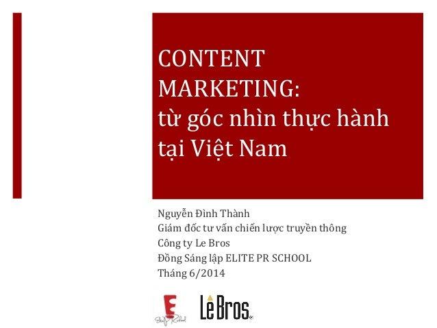 CONTENT MARKETING: từ góc nhìn thực hành tại Việt Nam Nguyễn Đình Thành Giám đốc tư vấn chiến lược truyền thông Công ty Le...