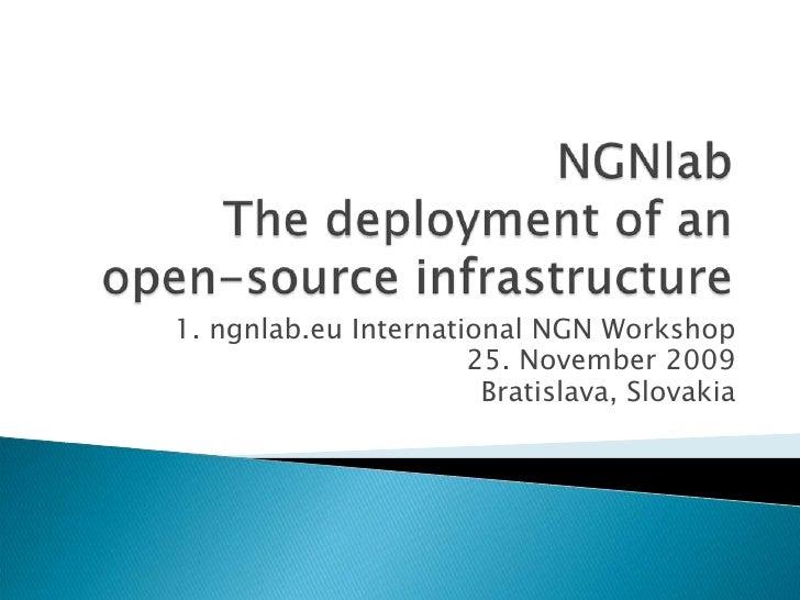 NGNlabThe deployment of anopen-source infrastructure<br />1. ngnlab.eu International NGN Workshop<br />25. November 2009<b...