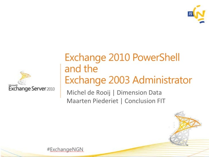 Exchange 2010 PowerShell <br />and the<br />Exchange 2003 Administrator<br />Michel de Rooij | Dimension Data<br />Maarten...