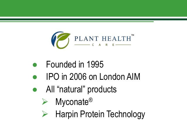 "● Founded in 1995 ● IPO in 2006 on London AIM ● All ""natural"" products  Myconate®  Harpin Protein Technology ™"