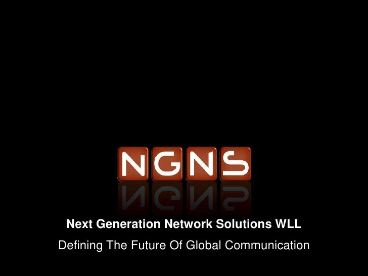 Next Generation Network Solutions WLLDefining The Future Of Global Communication<br />