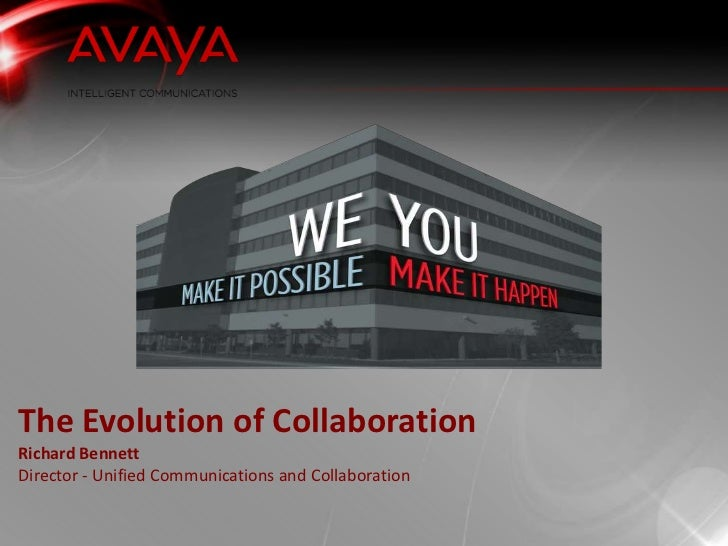 The Evolution of CollaborationRichard BennettDirector - Unified Communications and Collaboration