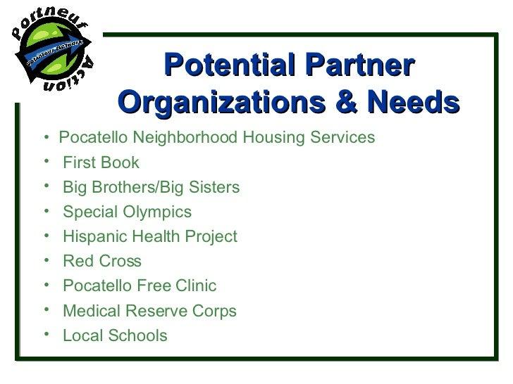 Potential Partner Organizations & Needs <ul><li>•  Pocatello Neighborhood Housing Services </li></ul><ul><li>First Book </...