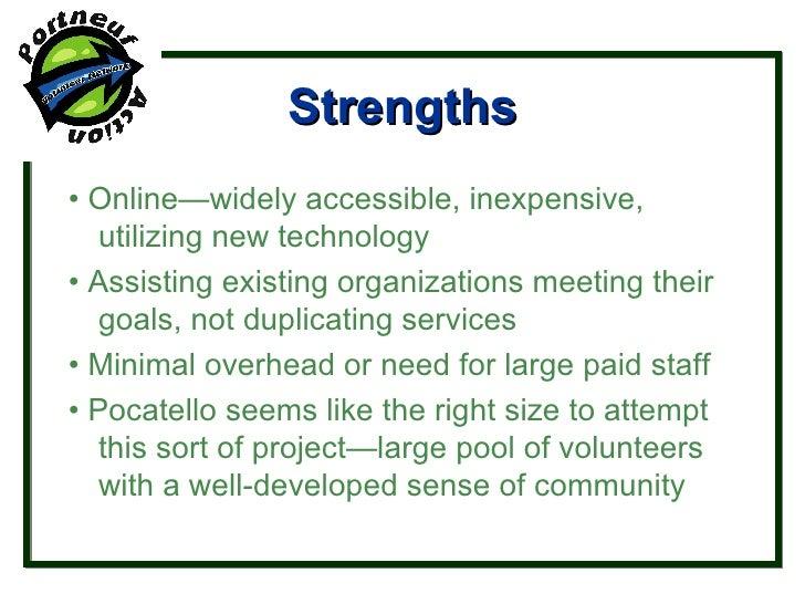 Strengths <ul><li>•  Online—widely accessible, inexpensive, utilizing new technology </li></ul><ul><li>•  Assisting existi...