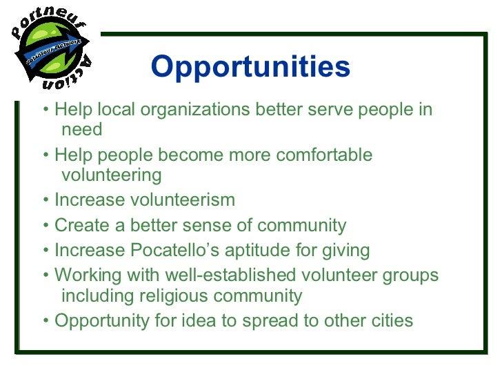 Opportunities <ul><li>•  Help local organizations better serve people in need </li></ul><ul><li>• Help people become more...
