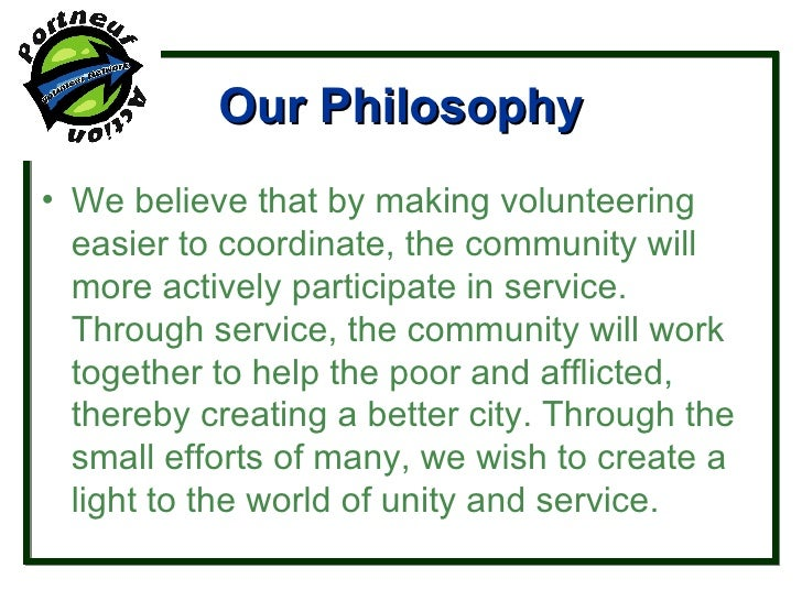 Our Philosophy <ul><li>We believe that by making volunteering easier to coordinate, the community will more actively parti...
