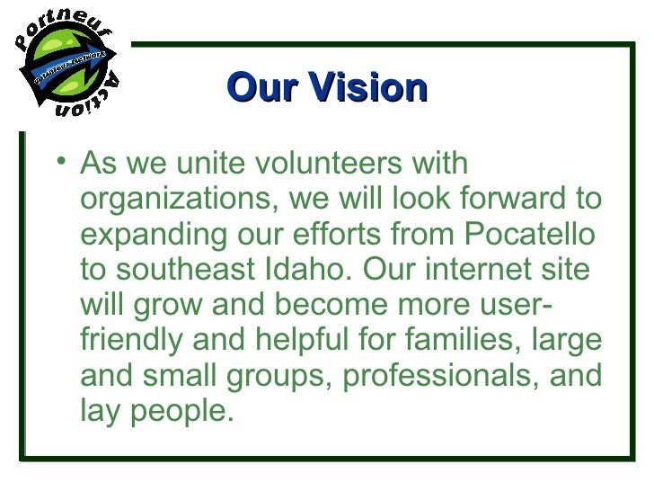 Our Vision <ul><li>As we unite volunteers with organizations, we will look forward to expanding our efforts from Pocatello...