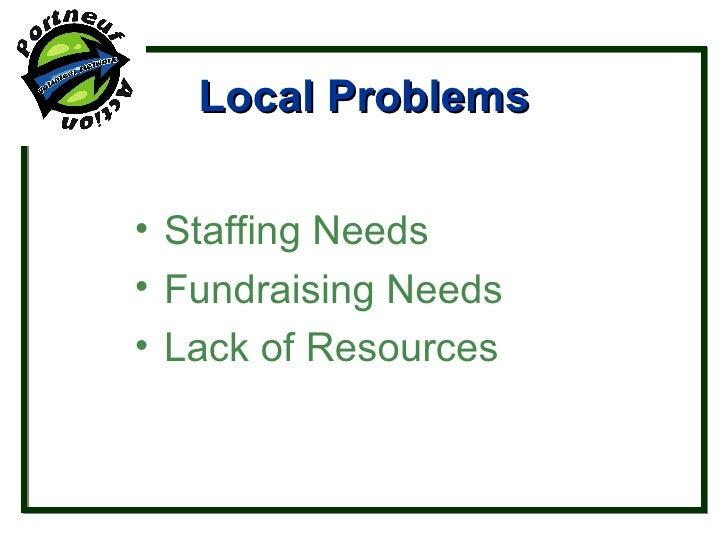 Local Problems <ul><ul><ul><li>Staffing Needs </li></ul></ul></ul><ul><ul><ul><li>Fundraising Needs </li></ul></ul></ul><u...
