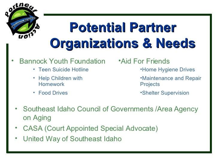 Potential Partner Organizations & Needs <ul><li>Bannock Youth Foundation </li></ul><ul><ul><ul><li>Teen Suicide Hotline </...