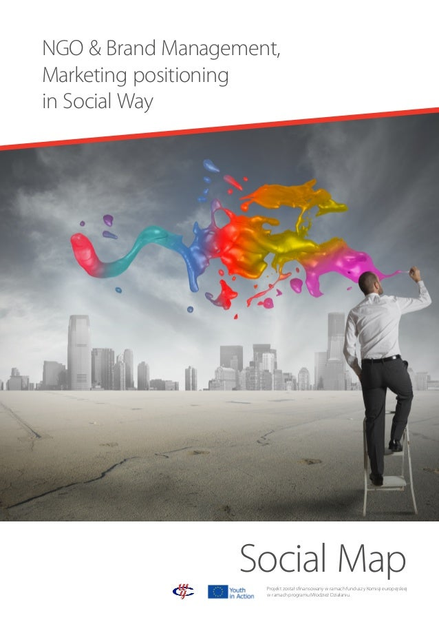 NGO & Brand Management, Marketing positioning inSocial Way  Social Map Projekt został sfinansowany w ramach funduszy Komi...