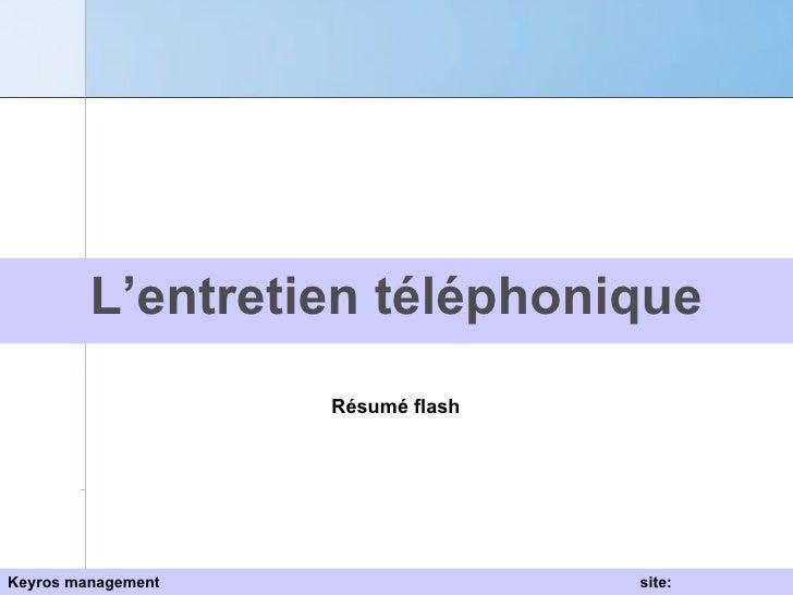 <ul><li>L'entretien téléphonique </li></ul>Keyros management  site: www.keyros.net Résumé flash