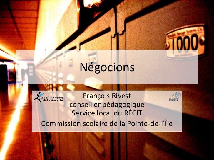 Négocions           François Rivest       conseiller pédagogique        Service local du RÉCITCommission scolaire de la Po...