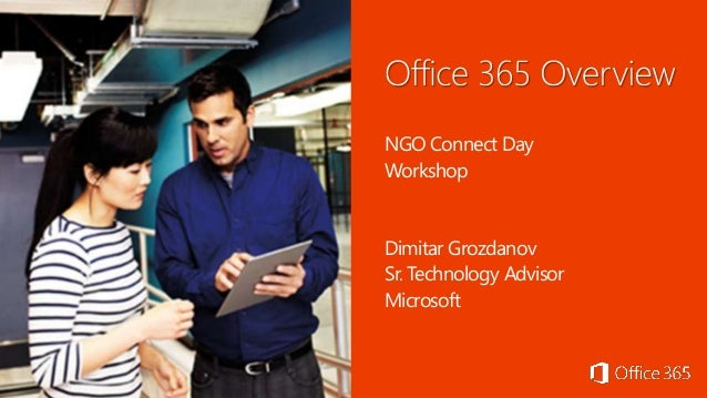 NGO Connect Day Workshop Dimitar Grozdanov Sr. Technology Advisor Microsoft