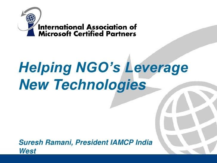 Helping NGO's Leverage New Technologies   Suresh Ramani, President IAMCP India West