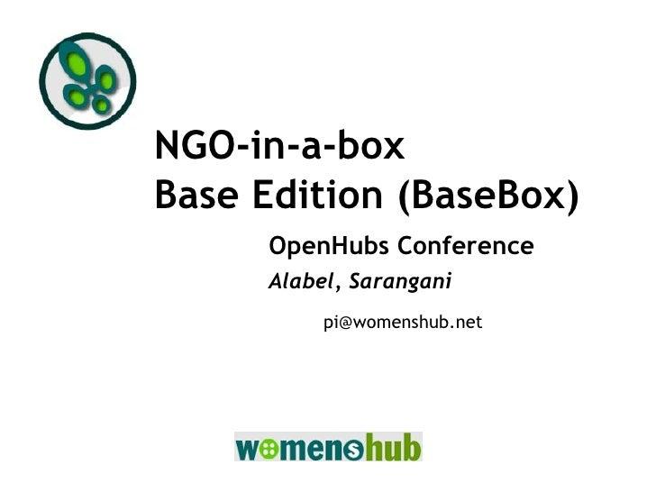 NGO-in-a-box Base Edition (BaseBox)      OpenHubs Conference      Alabel, Sarangani           pi@womenshub.net