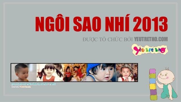 NGÔI SAO NHÍ 2013      ĐƢỢC TỔ CHỨC BỞI YEUTRETHO.COM