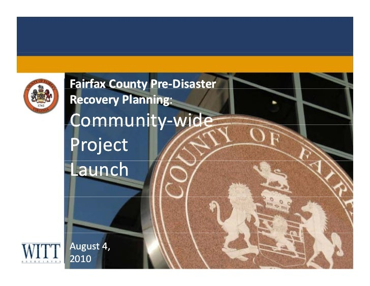 Fairfax County Pre-Disaster Recovery Planning:<br />Community-wide Project <br />Launch<br />August 4, <br />2010<br />