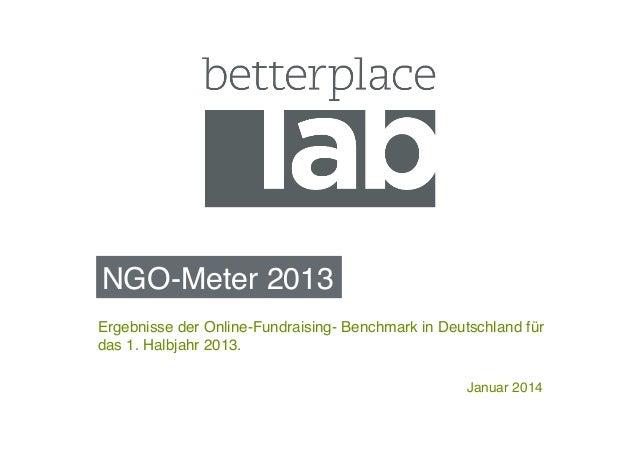 NGO-Meter 2013! Ergebnisse der Online-Fundraising- Benchmark in Deutschland für das 1. Halbjahr 2013.! Januar 2014!