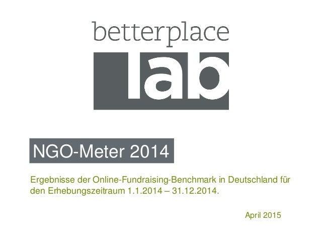 NGO-Meter 2014 April 2015 Ergebnisse der Online-Fundraising-Benchmark in Deutschland für den Erhebungszeitraum 1.1.2014 – ...