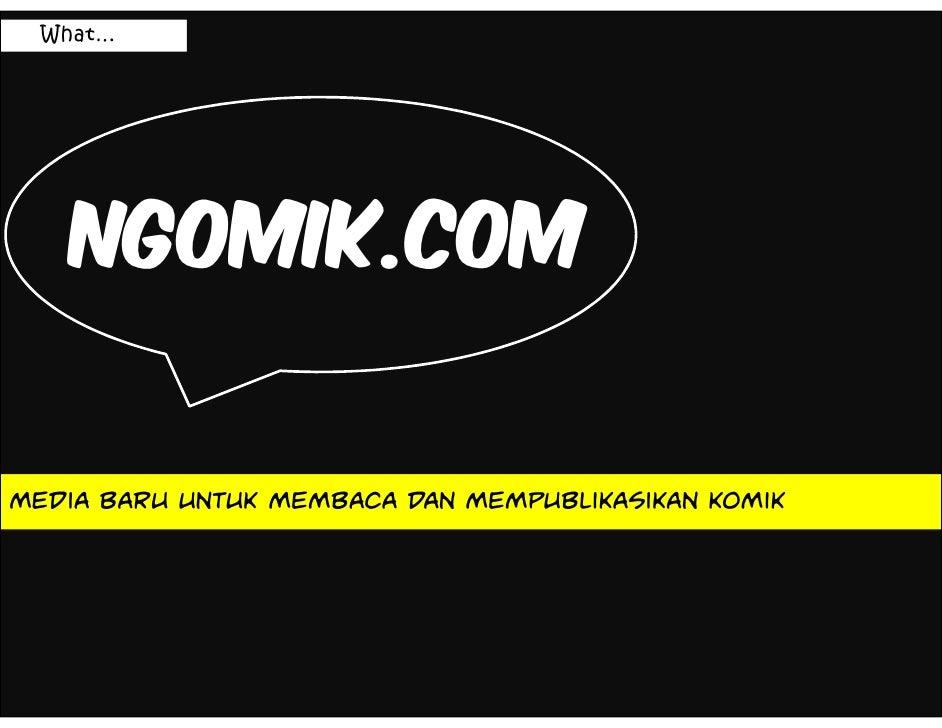 What…         NGOMIK.COM   Media baru untuk membaca dan mempublikasikan komik
