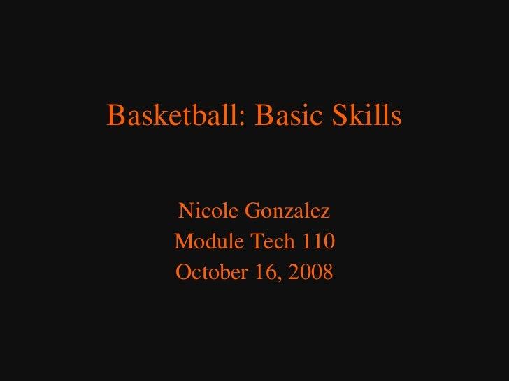 Basketball: Basic Skills Nicole Gonzalez Module Tech 110 October 16, 2008