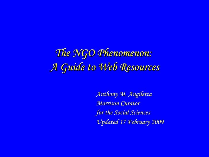 The NGO Phenomenon: A Guide to Web Resources            Anthony M. Angiletta           Morrison Curator           for the ...