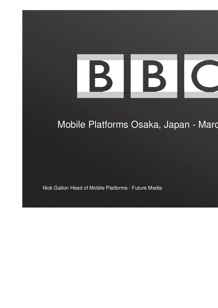 Mobile Platforms Osaka, Japan - March 2011Nick Gallon Head of Mobile Platforms - Future Media