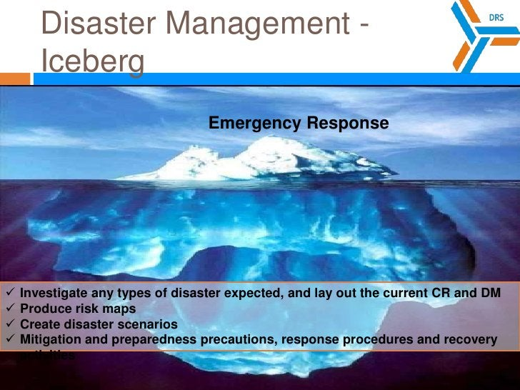 Disaster Management - Iceberg<br />EmergencyResponse<br /><ul><li>Investigate any types of disaster expected, and lay out ...
