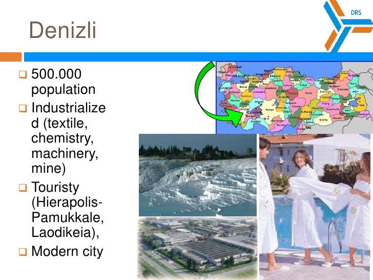 Denizli<br />500.000 population<br />Industrialized (textile, chemistry, machinery, mine) <br />Touristy (Hierapolis-Pamuk...