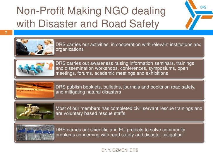 Non-Profit Making NGO dealing with Disaster and Road Safety<br />Dr. Y. ÖZMEN, DRS<br />7<br />