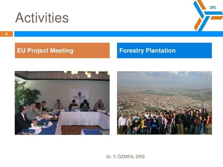 Activities<br />9<br />Dr. Y. ÖZMEN, DRS<br />EU Project Meeting<br />Forestry Plantation<br />