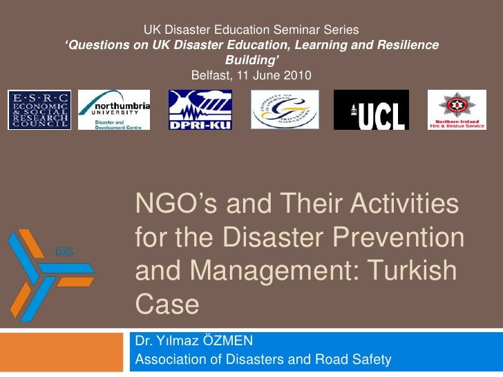 NGO's and Their Activities for the Disaster Prevention and Management: Turkish Case<br />Dr. Yılmaz ÖZMEN<br />Association...