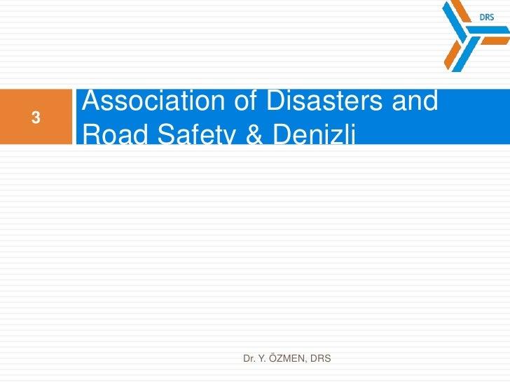 Association of DisastersandRoadSafety& Denizli<br />3<br />Dr. Y. ÖZMEN, DRS<br />