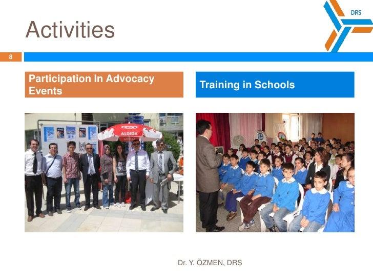 Activities<br />8<br />Dr. Y. ÖZMEN, DRS<br />ParticipationInAdvocacyEvents<br />Training in Schools<br />