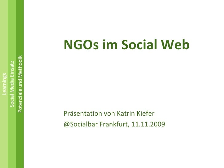 <ul><li>NGOs im Social Web </li></ul><ul><li>Präsentation von Katrin Kiefer </li></ul><ul><li>@Socialbar Frankfurt, 11.11....