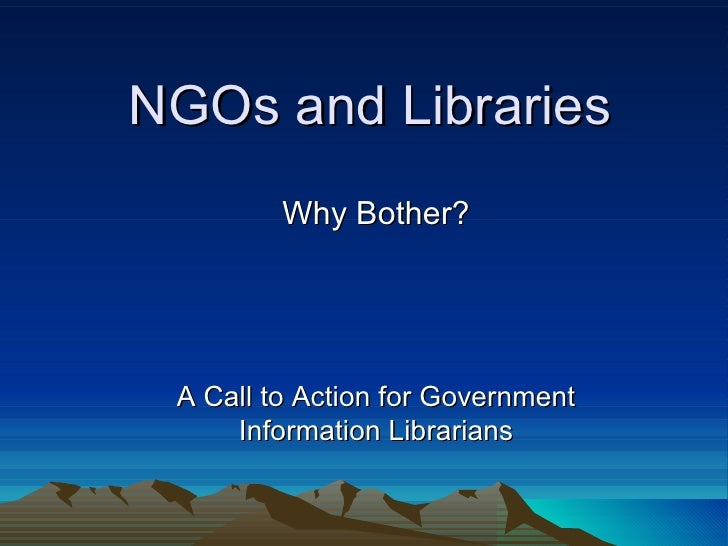 NGOs and Libraries Why Bother? A Call to Action for Government Information Librarians