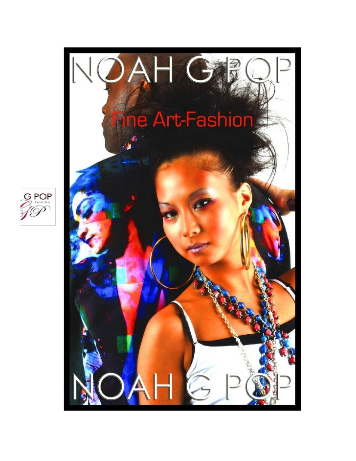 NOAH G POP      FINE ART-FASHION     All Artwork, Photography and Designs Created by Noah G POP 2007-2010.         All Rig...