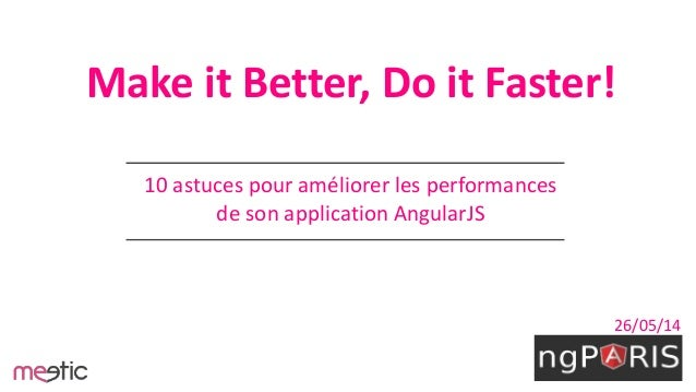 Make it Better, Do it Faster! 10 astuces pour améliorer les performances de son application AngularJS 26/05/14