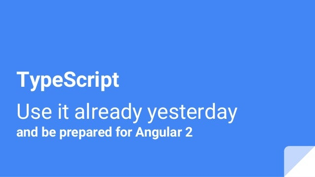 TypeScript Use it already yesterday and be prepared for Angular 2