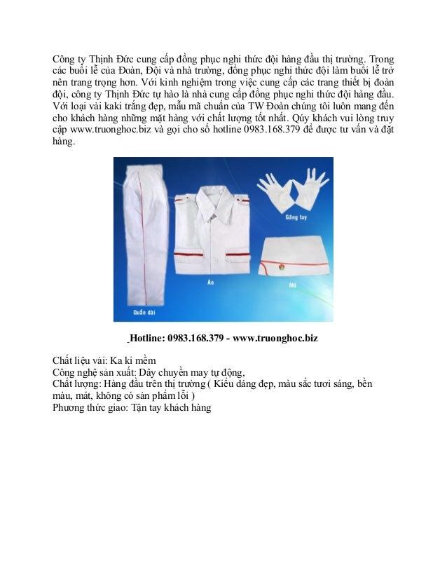 Công ty Thịnh Đức cung cấp đồng phục nghi thức đội hàng đầu thị trường. Trongcác buổi lễ của Đoàn, Đội và nhà trường, đồng...
