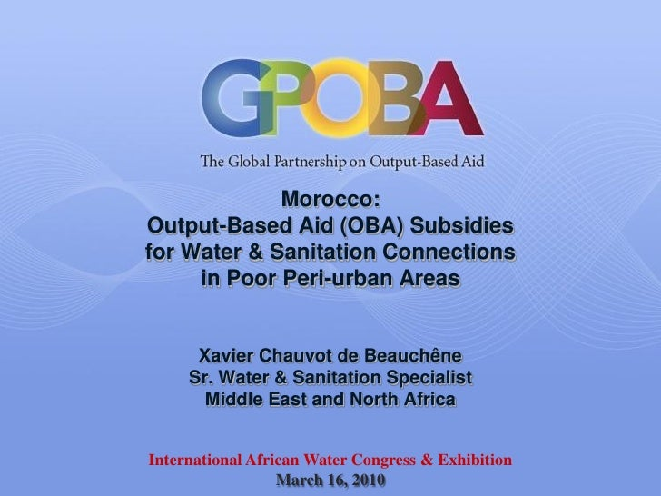 Morocco: Output-Based Aid (OBA) Subsidies for Water & Sanitation Connections      in Poor Peri-urban Areas         Xavier ...