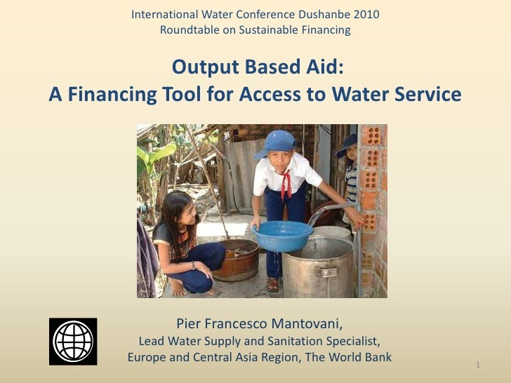 International Water Conference Dushanbe 2010               Roundtable on Sustainable Financing                Output Based...