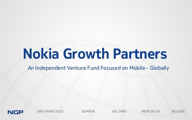 SAN FRANCISCO GENEVA HELSINKI NEW DELHI BEIJING Nokia Growth Partners An Independent Venture Fund Focused on Mobile - Glob...