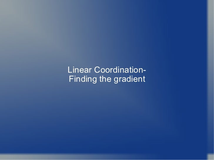Linear Coordination- Finding the gradient