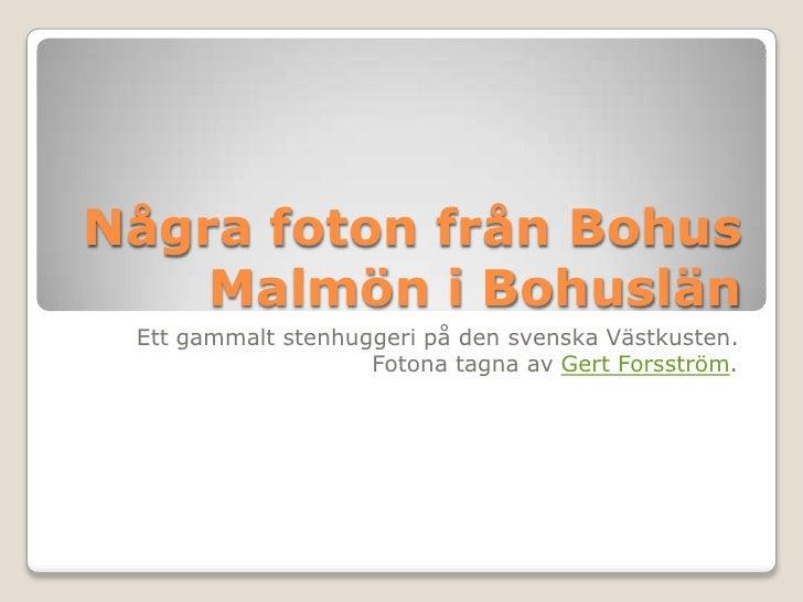 Några foton från Bohus Malmön i Bohuslän<br />Ett gammalt stenhuggeri på den svenska Västkusten.<br />Fotona tagna av Gert...