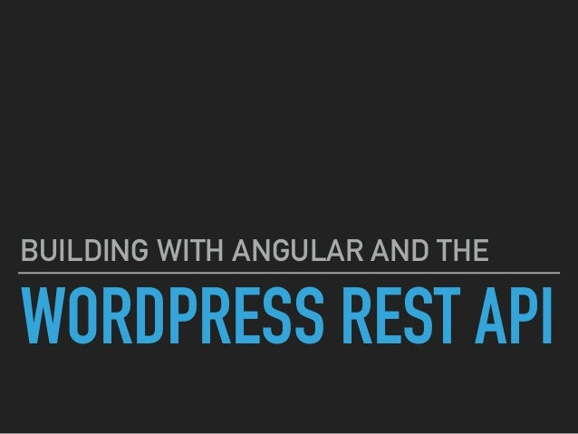 WORDPRESS REST API BUILDING WITH ANGULAR AND THE